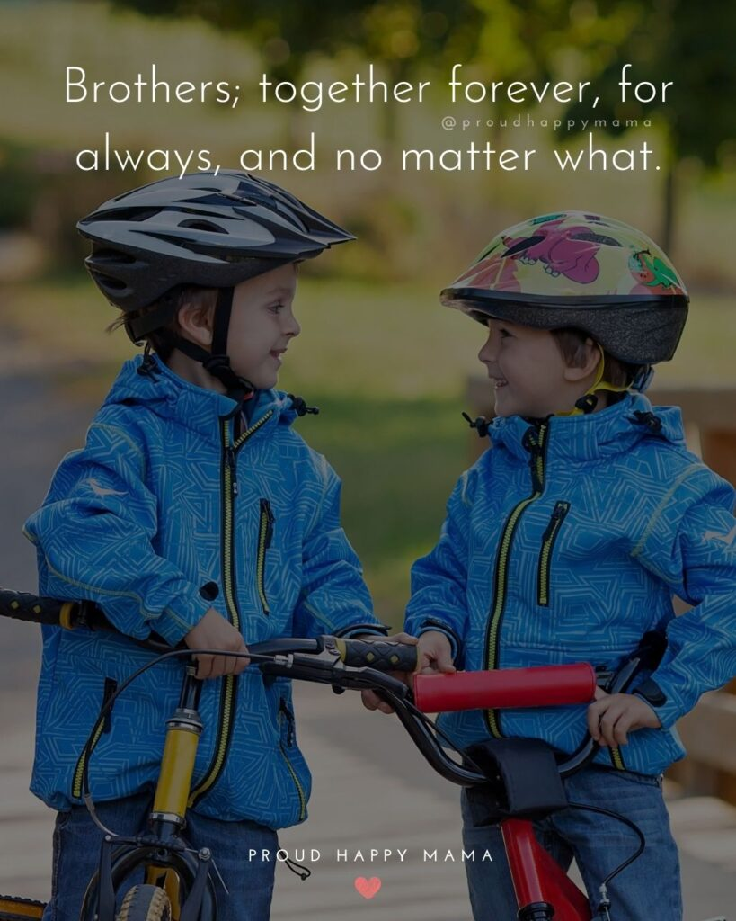 Brother Quotes - Brothers; together forever, for always, and no matter what.'
