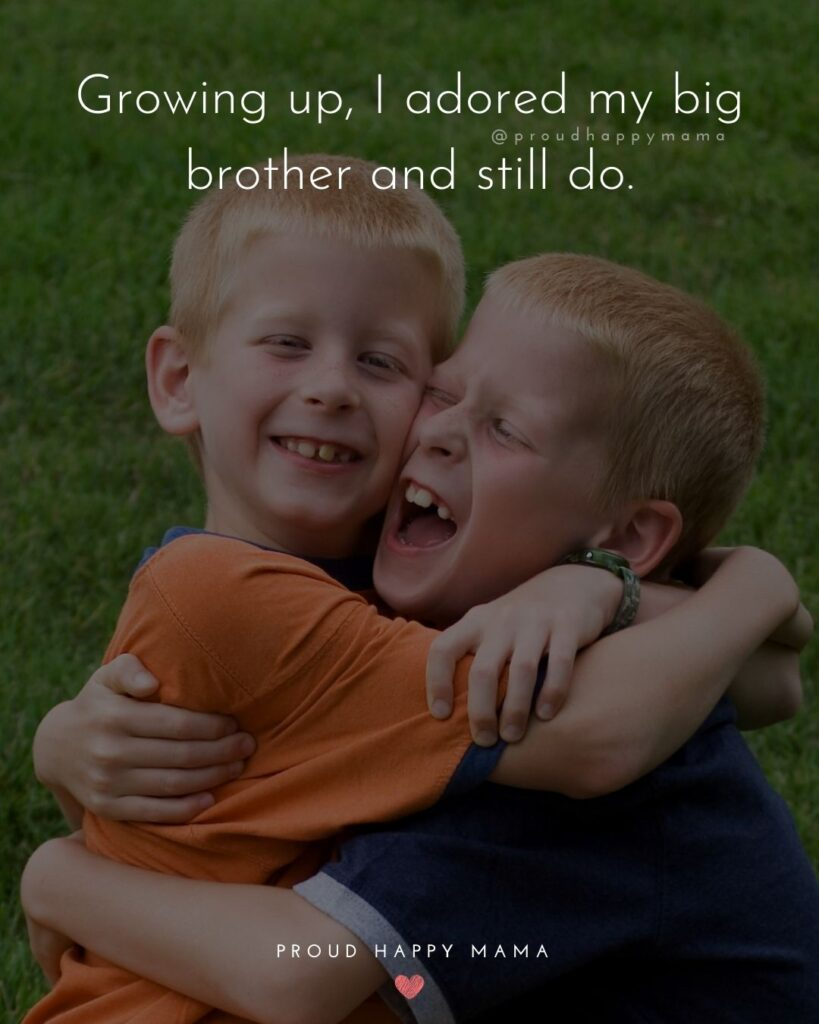 Brother Quotes - Growing up, I adored my big brother and still do.'