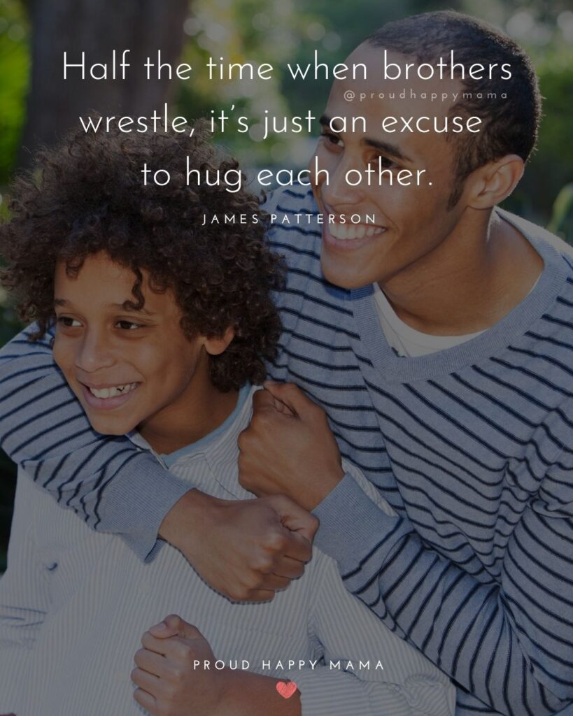 Brother Quotes - Half the time when brothers wrestle, it's just an excuse to hug each other.' – James Patterson