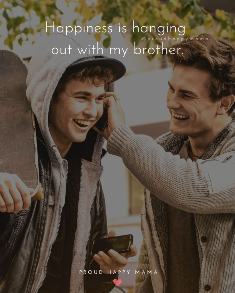 Brother Quotes - Happiness is hanging out with my brother.'