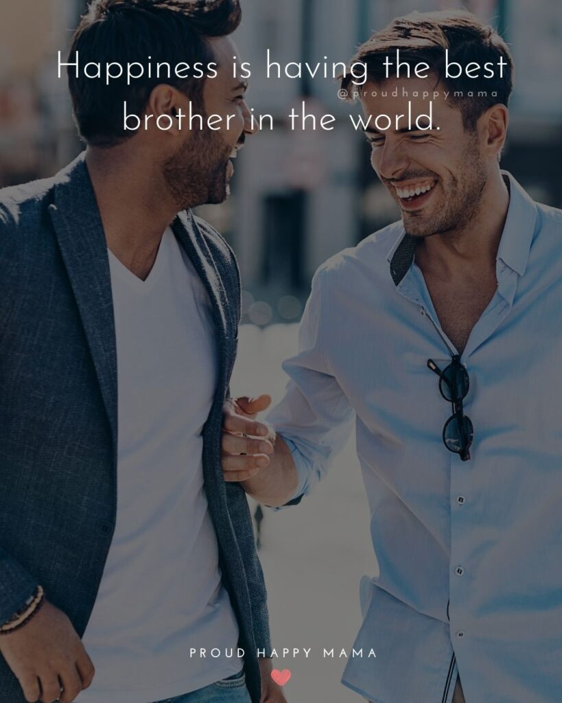 Brother Quotes - Happiness is having the best brother in the world.'