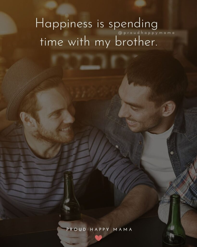 Brother Quotes - Happiness is spending time with my brother.'