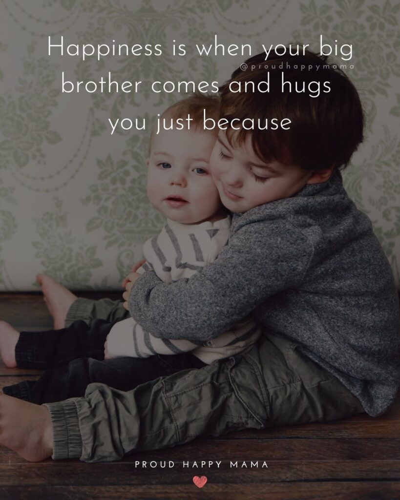 Brother Quotes - Happiness is when your big brother comes and hugs you just because.'