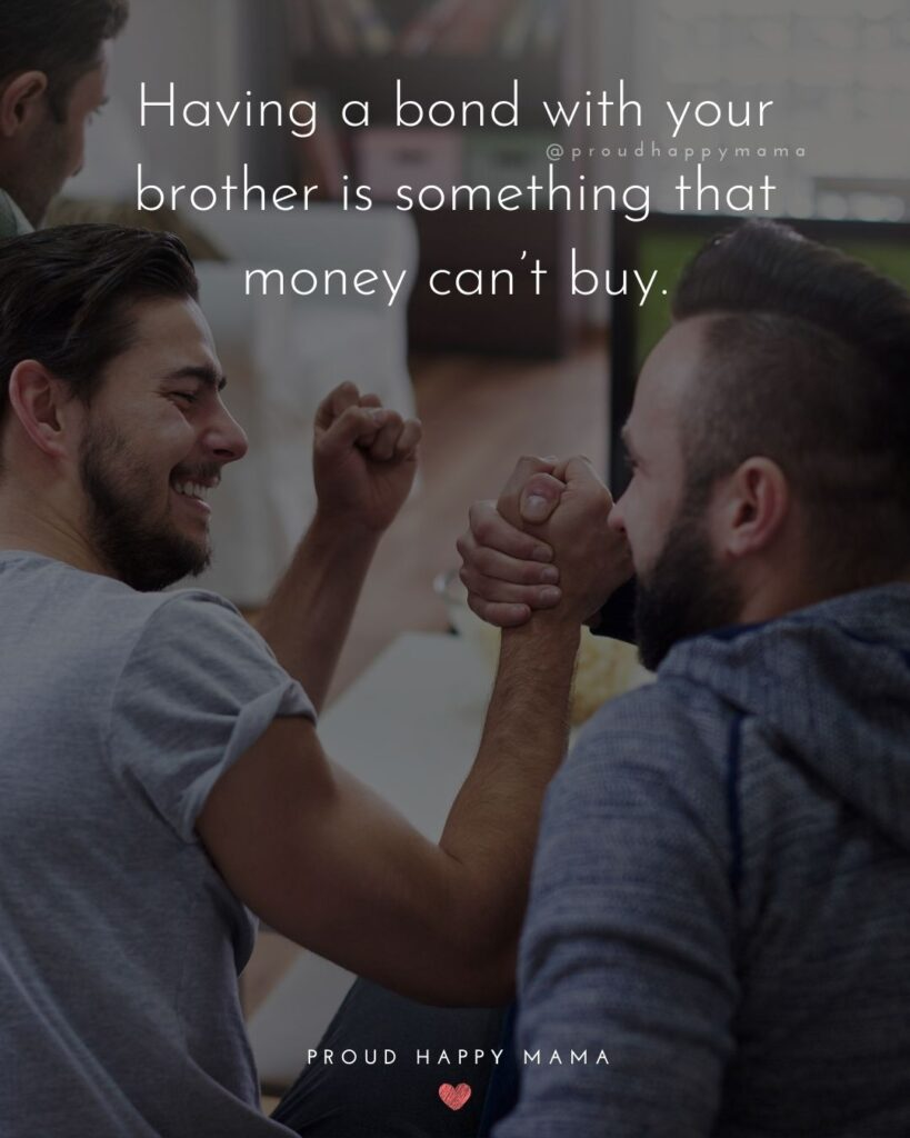 Brother Quotes - Having a bond with your brother is something that money can't buy.'