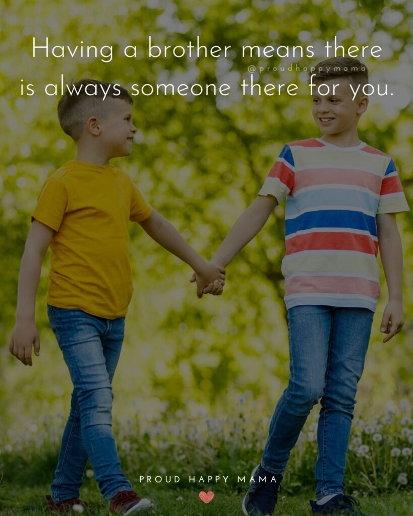 Brother Quotes - Having a brother means there is always someone there for you.'