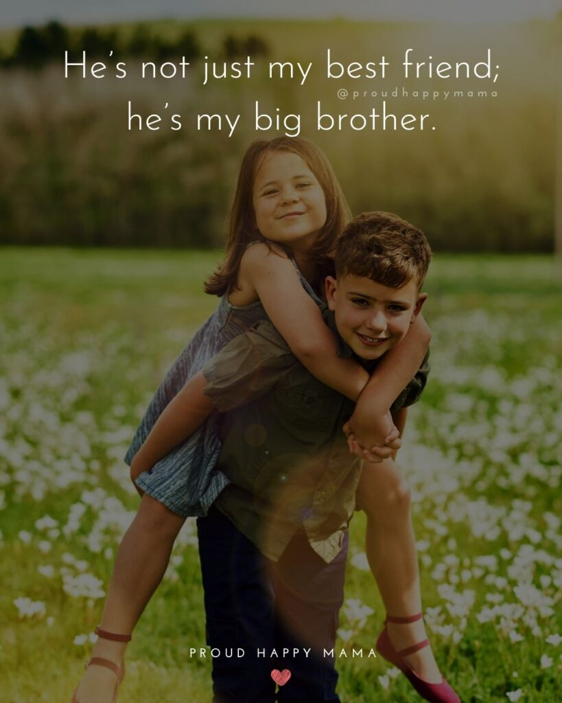 Brother Quotes - He's not just my best friend; he's my big brother.'