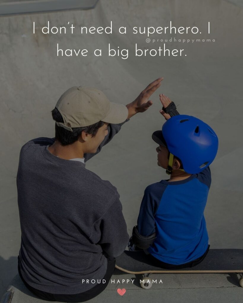 Brother Quotes - I don't need a superhero. I have a big brother.'