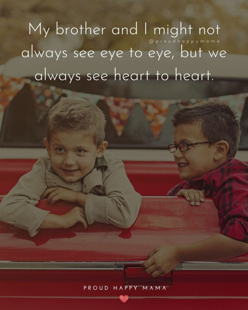 Brother Quotes - My brother and I might not always see eye to eye, but we always see heart to heart.'