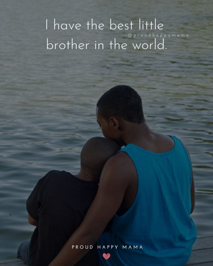 Brother Quotes - I have the best little brother in the world.'