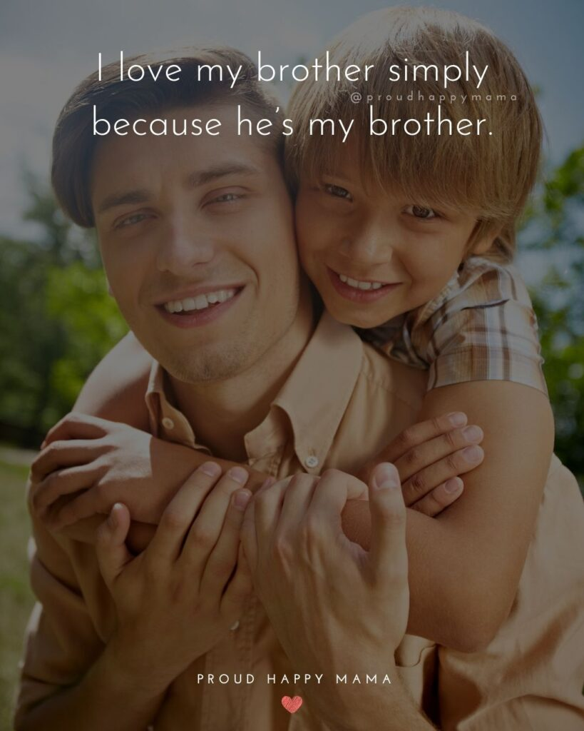 Brother Quotes - I love my brother simply because he's my brother.'