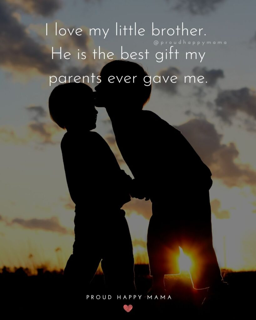Brother Quotes - I love my little brother. He is the best gift my parents ever gave me.'