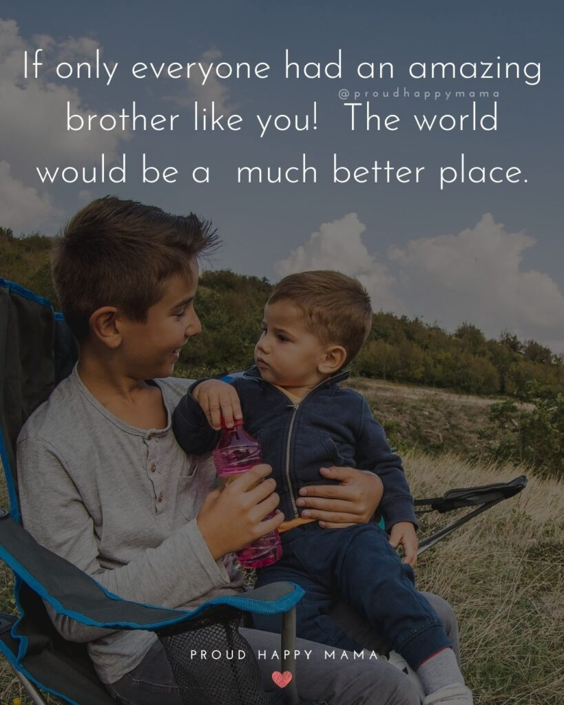Brother Quotes - If only everyone had an amazing brother like you! The world would be a much better place.'