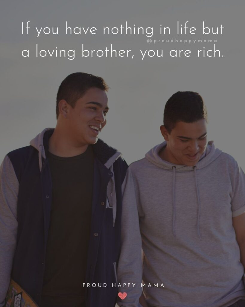 Brother Quotes - If you have nothing in life but a loving brother, you are rich.'