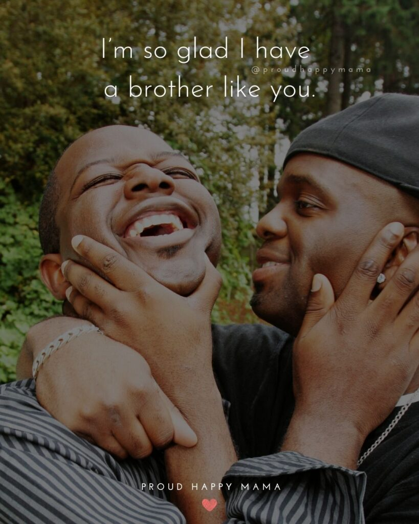 Brother Quotes - I'm so glad I have a brother like you.'