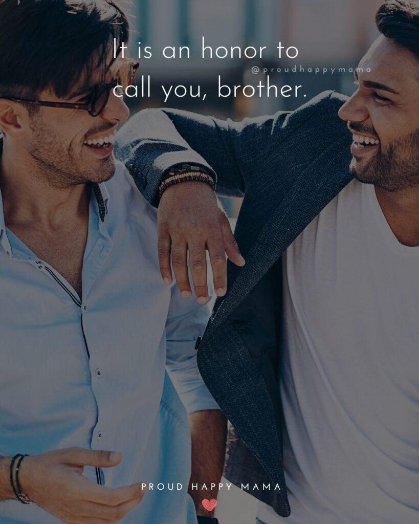 Brother Quotes - It is an honor to call you, brother.'