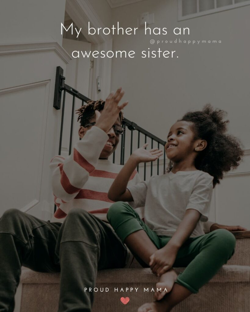 Brother Quotes - My brother has an awesome sister.'