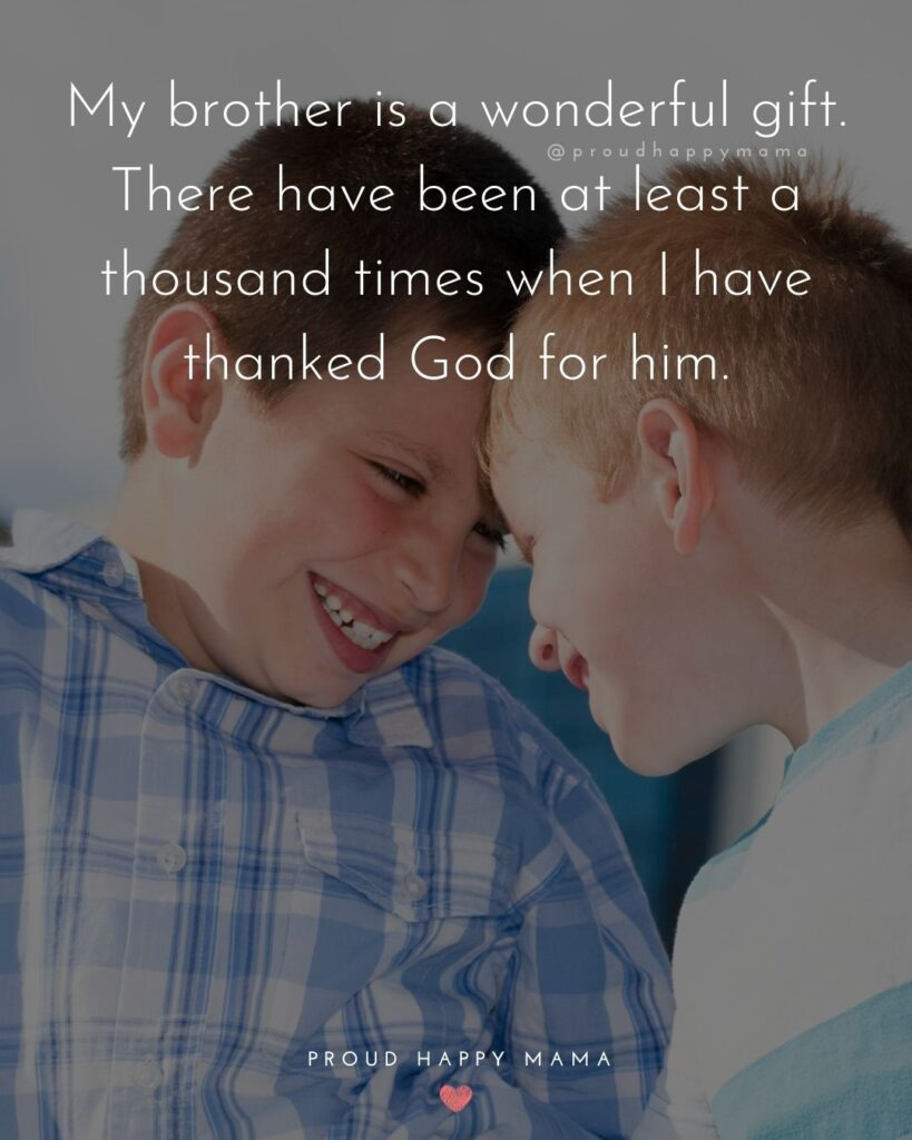 Brother Quotes - My brother is a wonderful gift. There have been at least a thousand times when I have thanked God for him.'