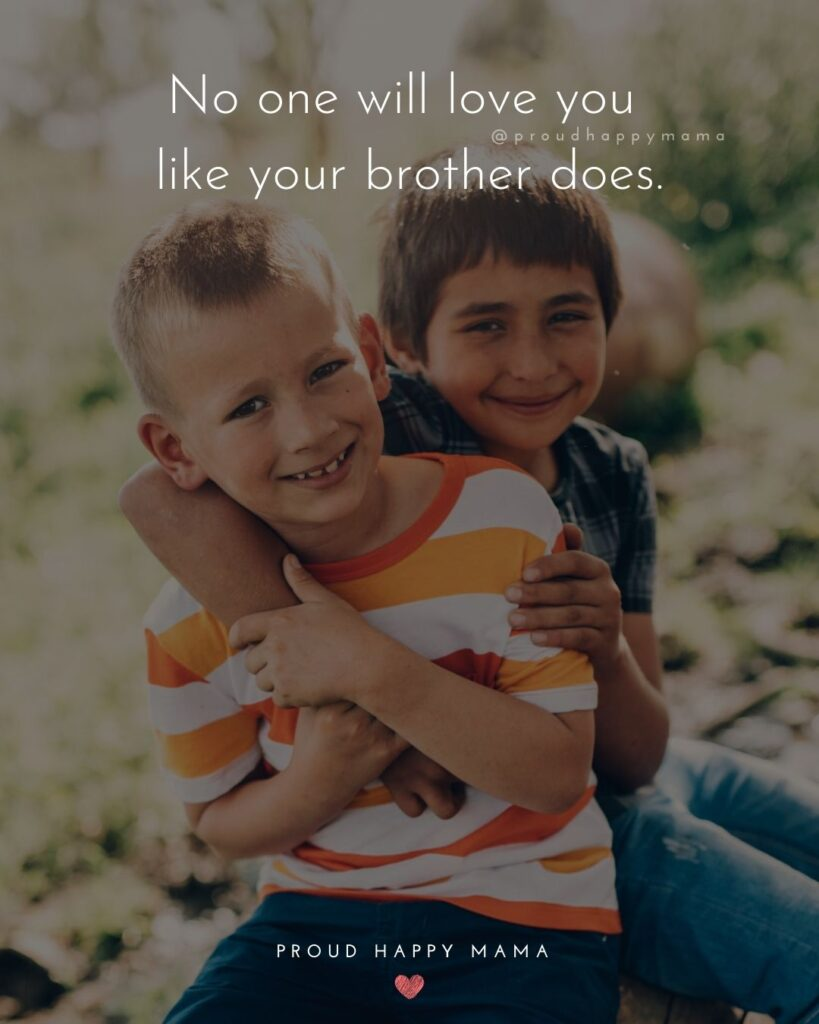 Brother Quotes - No one will love you like your brother does.'