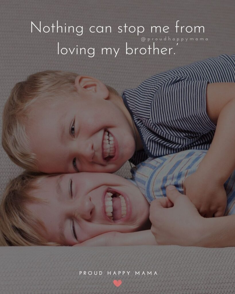 Brother Quotes - Nothing can stop me from loving my brother.'