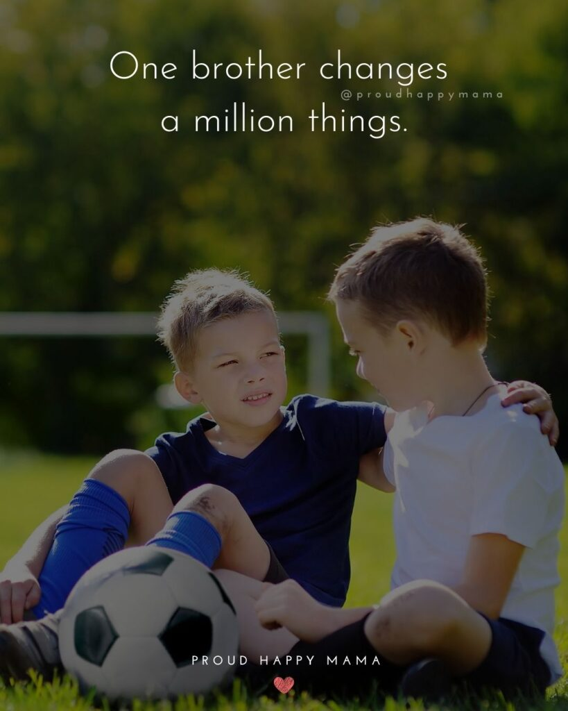 Brother Quotes - One brother changes a million things.'