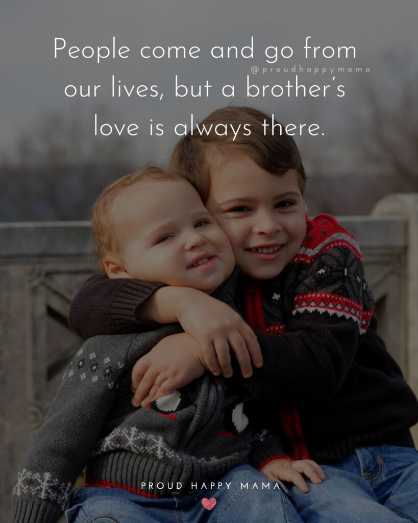 Brother Quotes - People come and go from our lives, but a brother's love is always there.'