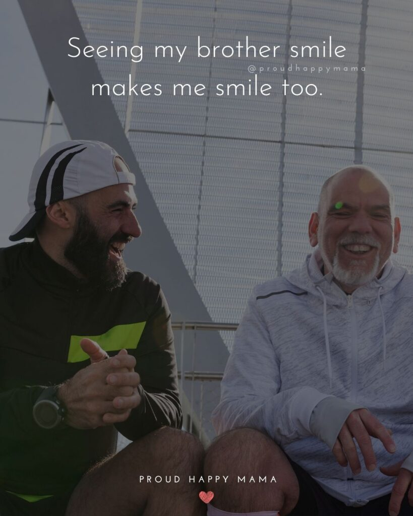 Brother Quotes - Seeing my brother smile makes me smile too.'
