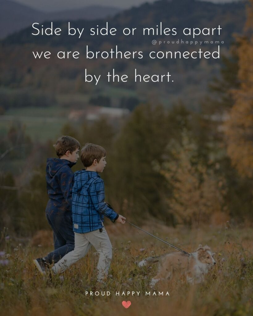 Brother Quotes - Side by side or miles apart we are brothers connected by the heart.'