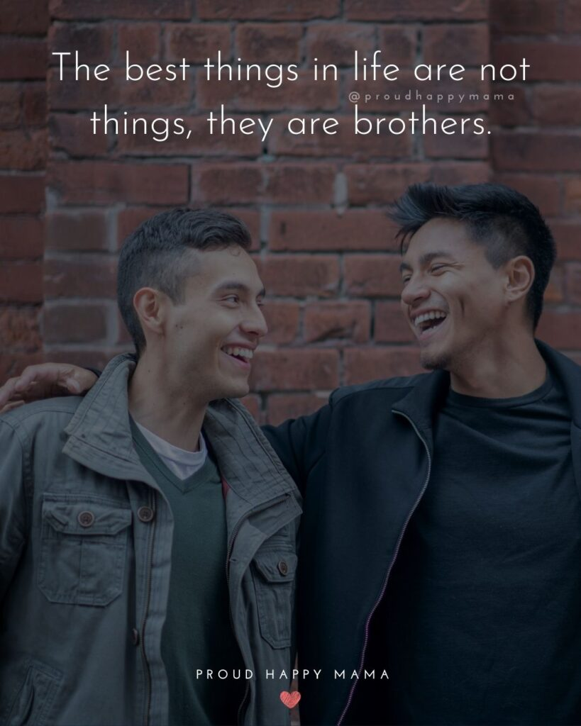 Brother Quotes - The best things in life are not things, they are brothers.'