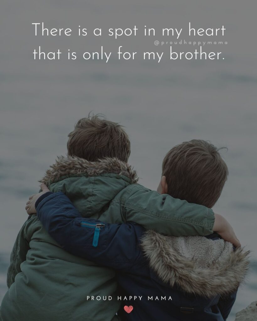 Brother Quotes - There is a spot in my heart that is only for my brother.'