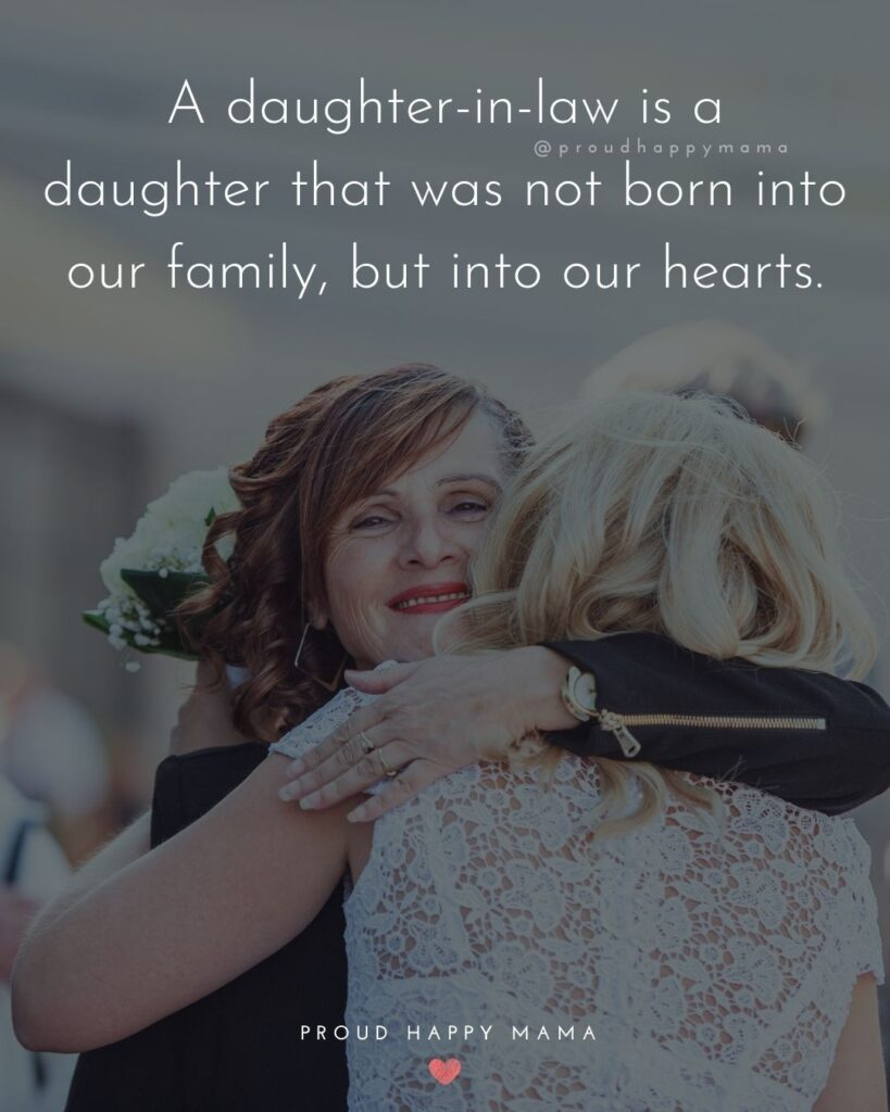 Daughter In Law Quotes - A daughter in law is a daughter that was not born into our family, but into our hearts.'