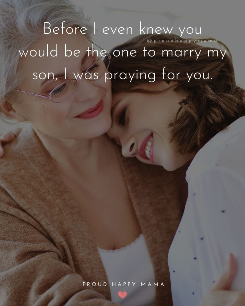 Daughter In Law Quotes - Before I even knew you would be the one to marry my son, I was praying for you.'