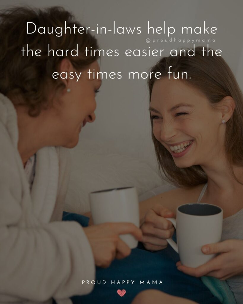 Daughter In Law Quotes - Daughter in laws help make the hard times easier and the easy times more fun.'