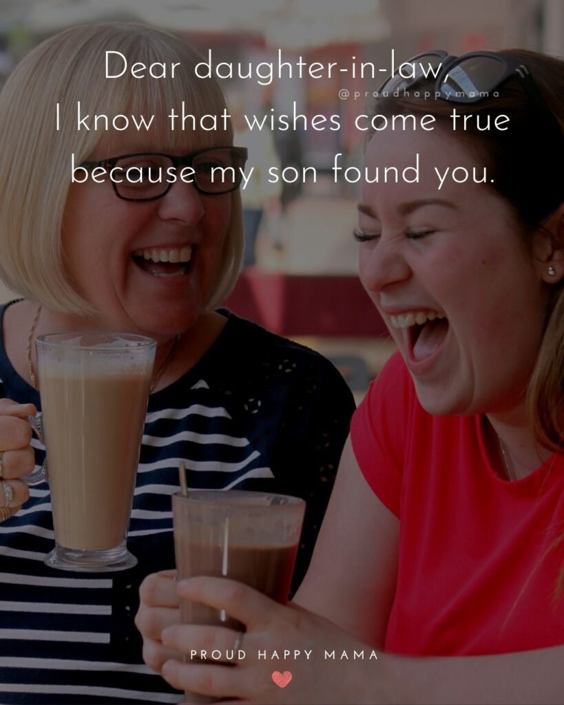 Daughter In Law Quotes - Dear daughter in law, I know that wishes come true because my son found you.'