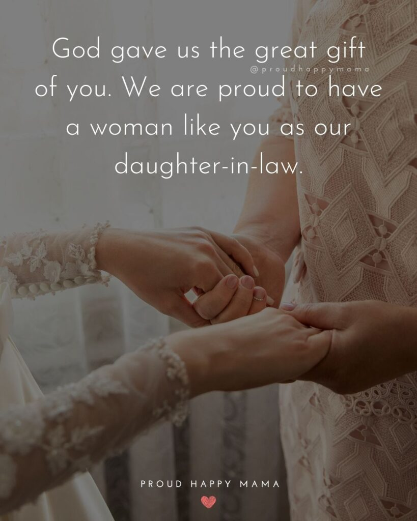 Daughter In Law Quotes - God gave us the great gift of you. We are proud to have a woman like you as our daughter-in-law.'