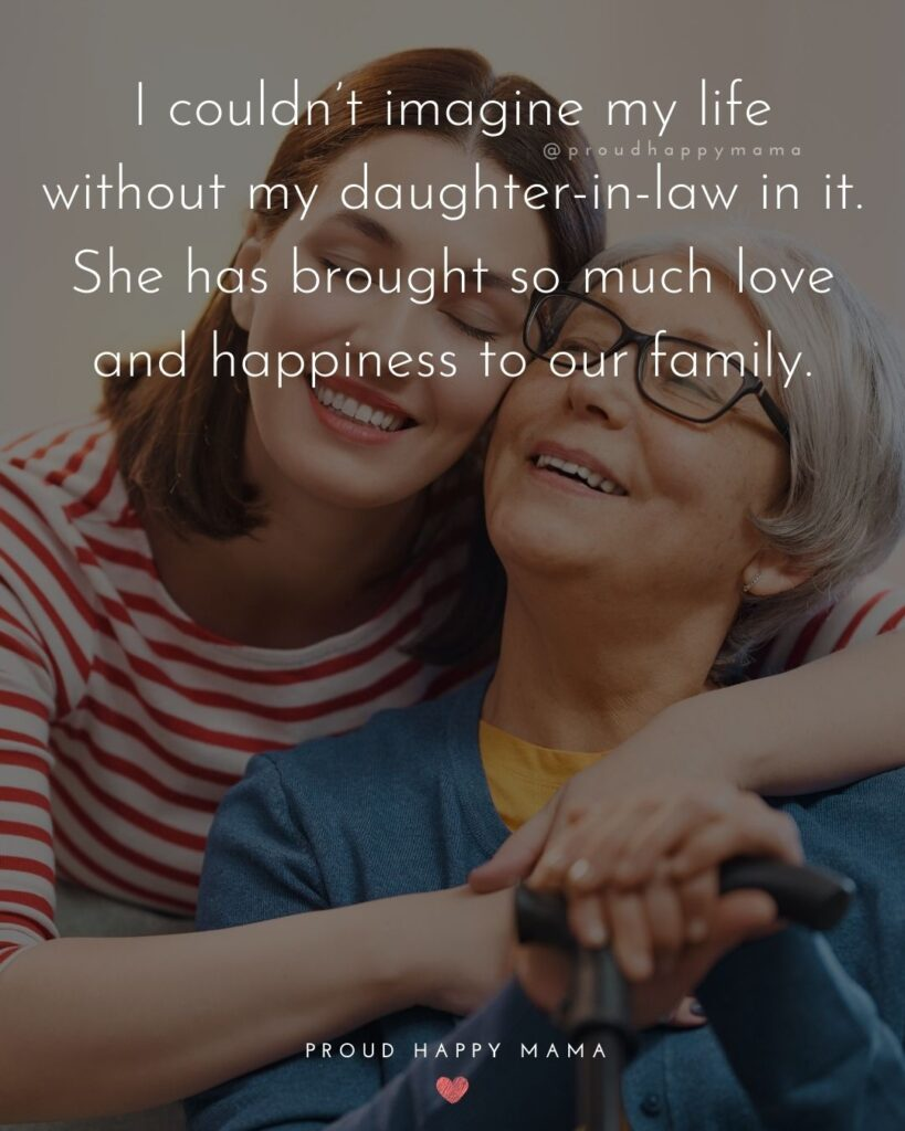 Daughter In Law Quotes - I couldn't imagine my life without my daughter in law in it. She has brought so much love and happiness to