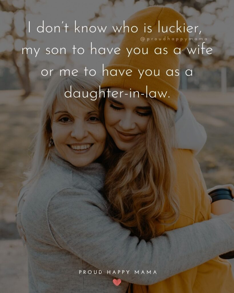 Daughter In Law Quotes - I don't know who is luckier, my son to have you as a wife or me to have you as a daughter in law.'