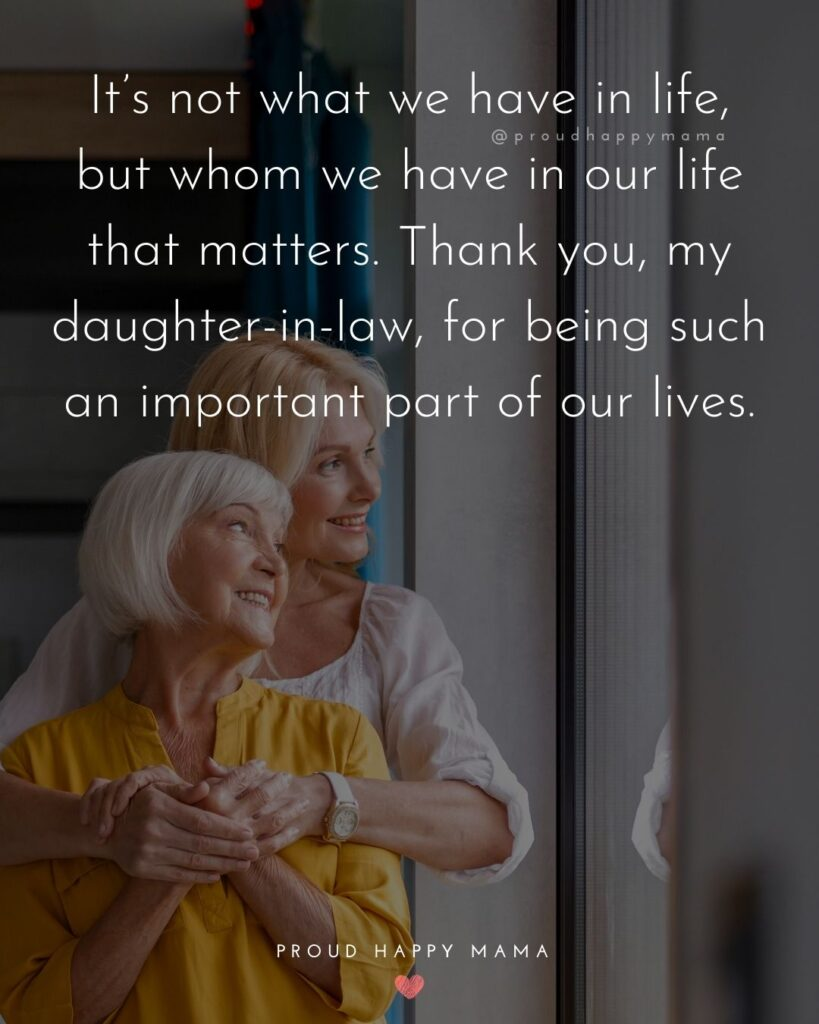 Daughter In Law Quotes - It's not what we have in life, but who we have in our life that matters. Thank you, my daughter in law, for being