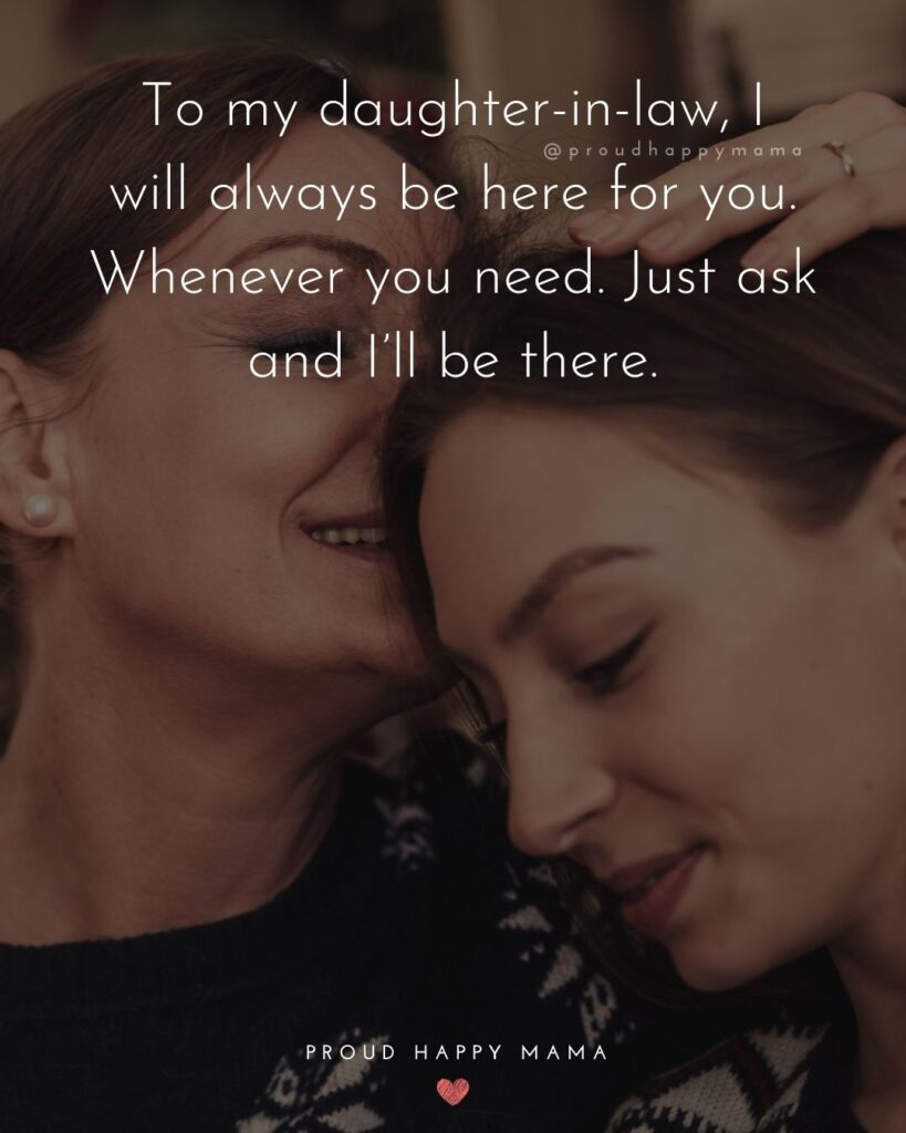 Daughter In Law Quotes - To my daughter in law, I will always be here for you. Whenever you need. Just ask and I'll be there.'