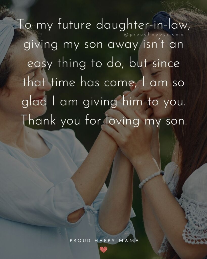 Daughter In Law Quotes - To my future daughter in law, giving my son away isn't an easy thing to do, but since that time has come, I am so