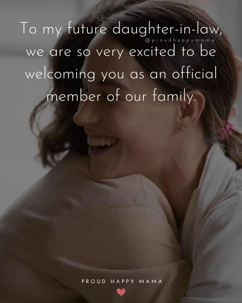 Daughter In Law Quotes - To my future daughter in law, we are so very excited to be welcoming you as an official member of our family.'
