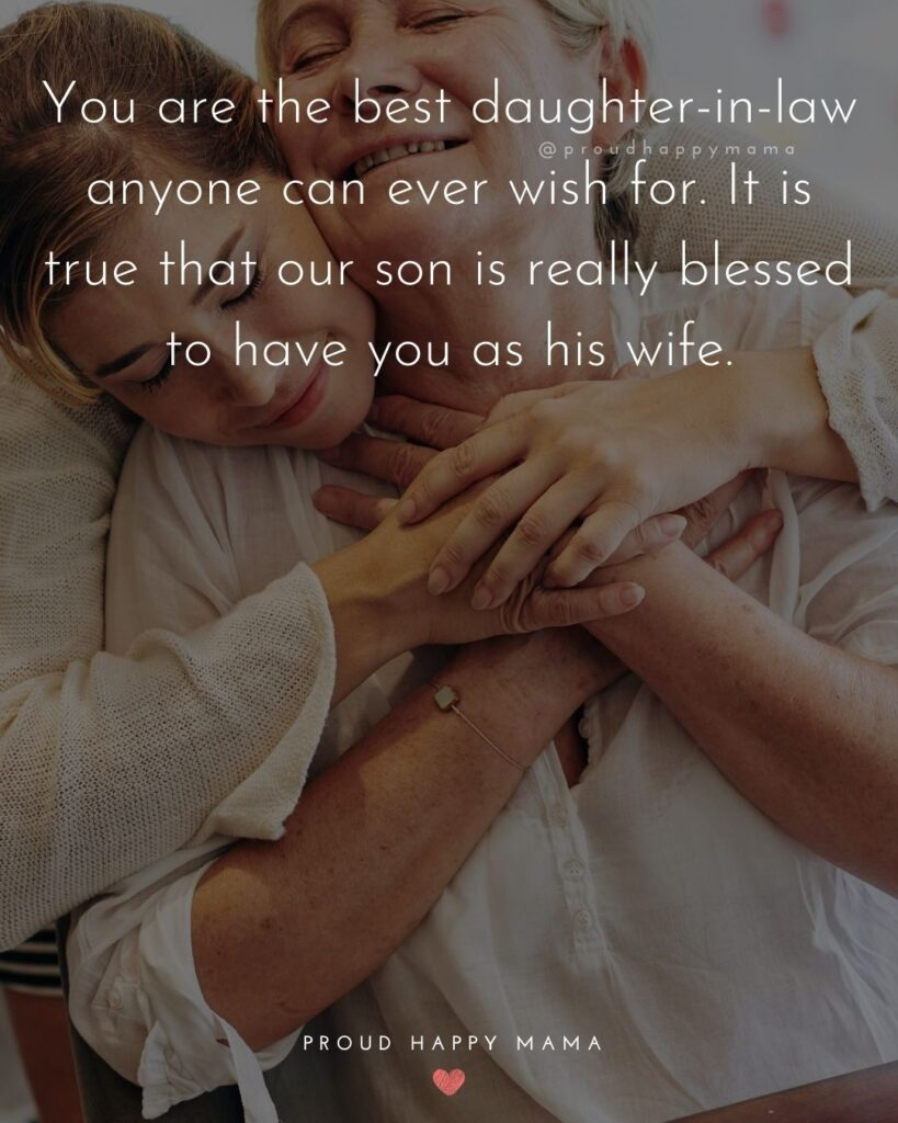 Daughter In Law Quotes - You are the best daughter-in-law anyone can ever wish for. It is true that our son is really blessed to have you as