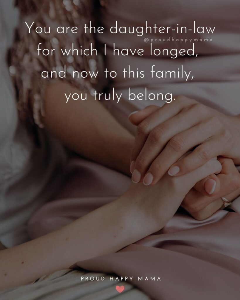 Daughter In Law Quotes - You are the daughter-in-law for which I have longed, and now to this family, you truly belong.'