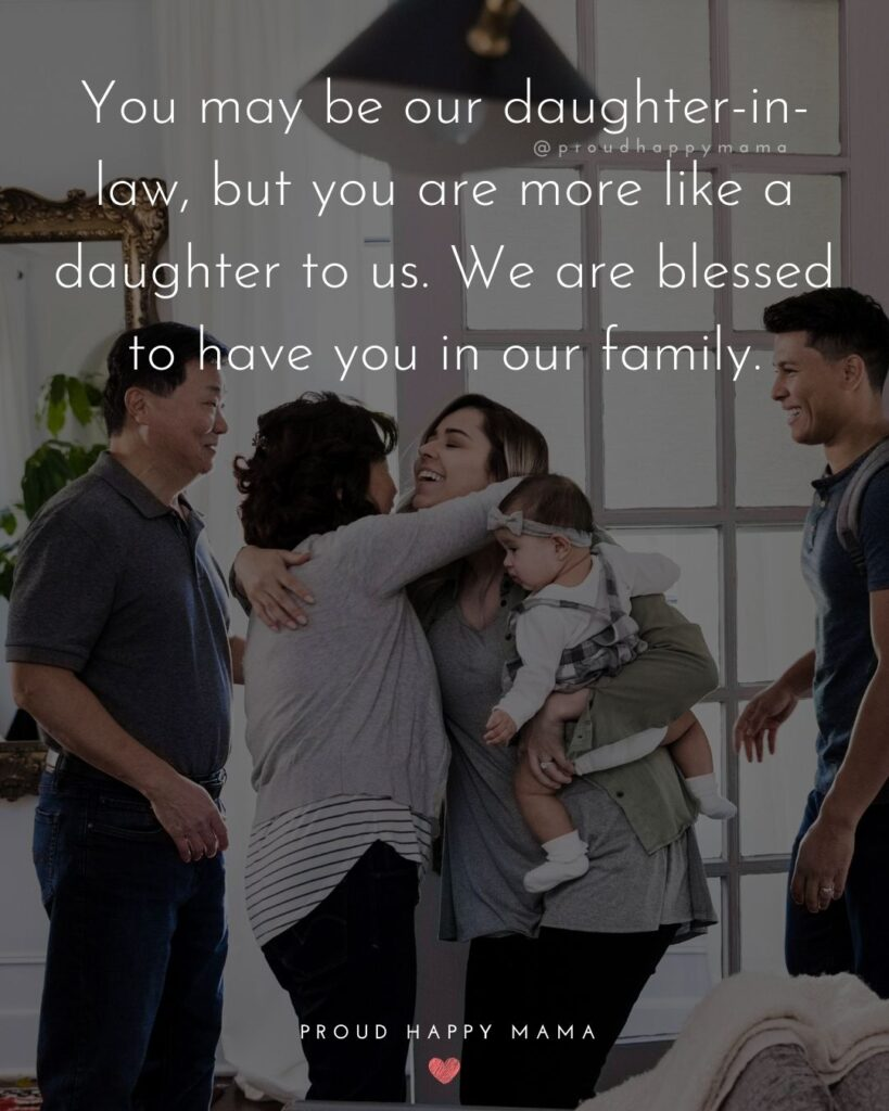 Daughter In Law Quotes - You may be our daughter in law, but you are more like a daughter to us. We are blessed to have you in our