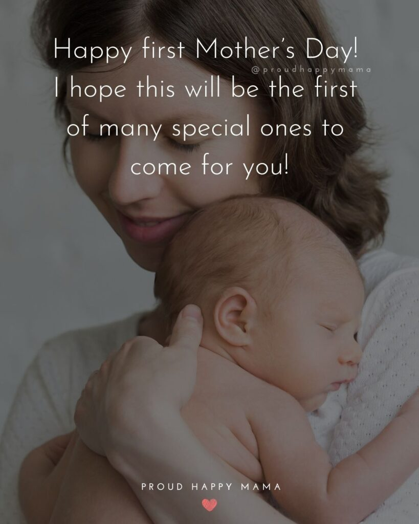 First Mothers Day Quotes - Happy first Mother's Day! I hope this will be the first of many special ones to come for you!'