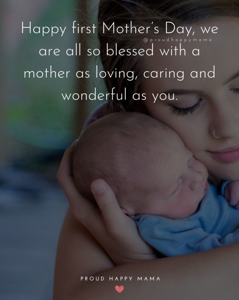First Mothers Day Quotes - Happy first Mother's Day, we are all so blessed with a mother as loving, caring and wonderful as you.'