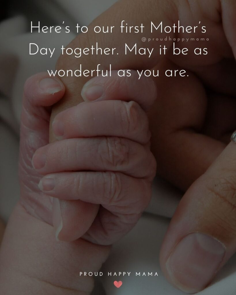 First Mothers Day Quotes - Here's to our first Mother's Day together. May it be as wonderful as you are.'