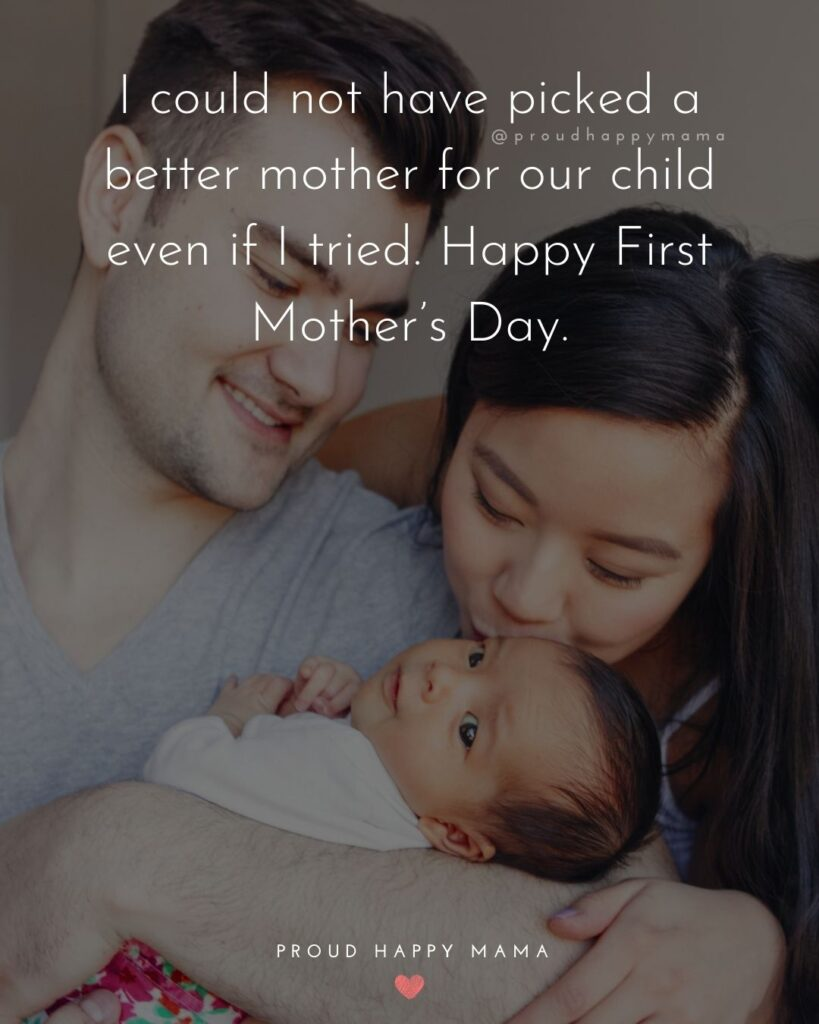 First Mothers Day Quotes - I could not have picked a better mother for our child even if I tried. appy First Mother's Day.'