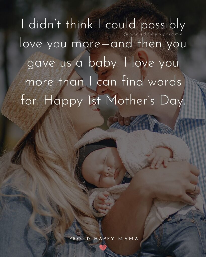 First Mothers Day Quotes - I didn't think I could possibly love you more—and then you gave us a baby. I love you more than I can find