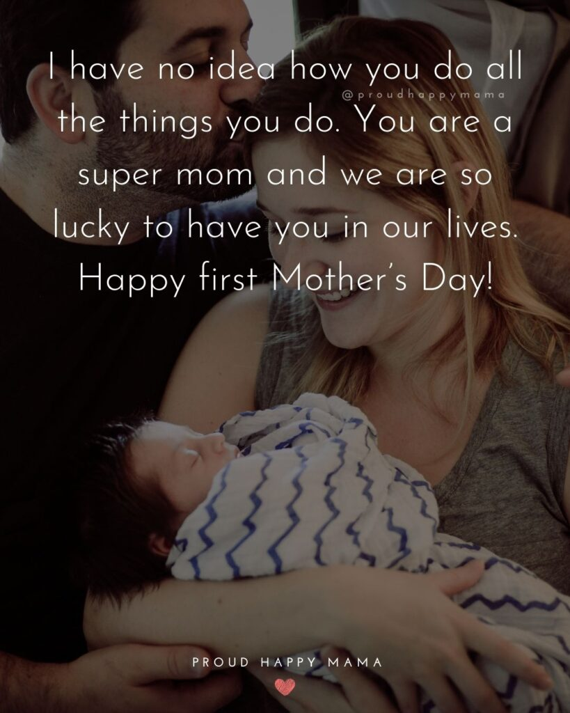First Mothers Day Quotes - I have no idea how you do all the things you do. You are a super mom and we are so lucky to have you in our