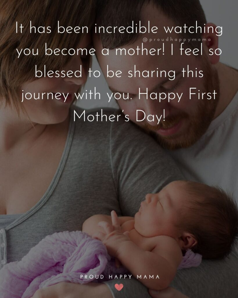 First Mothers Day Quotes - It has been incredible watching you become a mother! I feel so blessed to be sharing this journey with you.